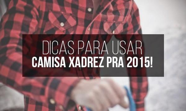 Camisa Xadrez Masculina em alta pra 2015 cdb6e4f0d8965